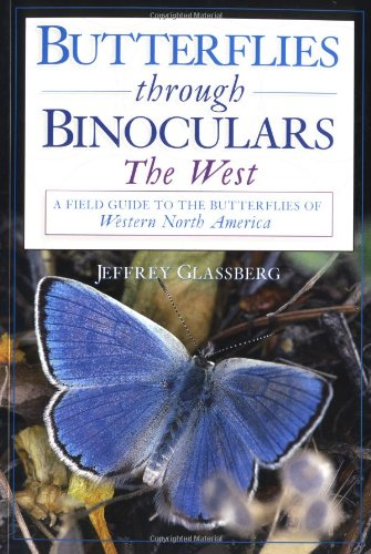 Butterflies through Binoculars: The West - A Field Guide to the Butterflies of Western North America by Jeffrey Glassberg free download