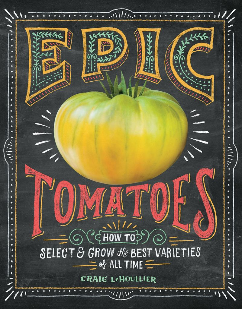 Epic Tomatoes: How to Select and Grow the Best Varieties of All Time free download
