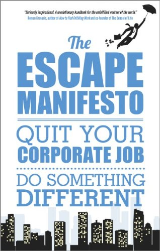 The Escape Manifesto: Quit Your Corporate Job. Do Something Different! free download
