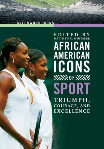 African American Icons of Sport: Triumph, Courage, and Excellence (Greenwood Icons) free download