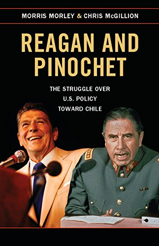 Reagan and Pinochet: The Struggle over US Policy toward Chile free download
