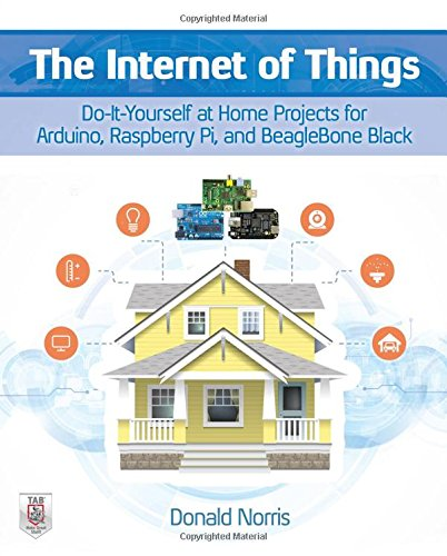 The Internet of Things: Do-It-Yourself at Home Projects for Arduino, Raspberry Pi and BeagleBone Black free download