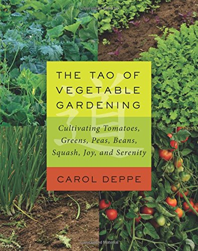 The Tao of Vegetable Gardening: Cultivating Tomatoes, Greens, Peas, Beans, Squash, Joy and Serenity free download