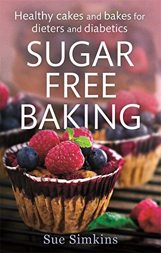 Sugar Free Baking: Healthy Cakes and Bakes for Dieters and Diabetics free download