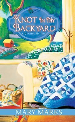 Knot In My Backyard (A Quilting Mystery #2) - Mary Marks free download
