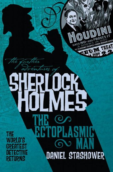 The Further Adventures of Sherlock Holmes: The Ectoplasmic Man by Daniel Stashower