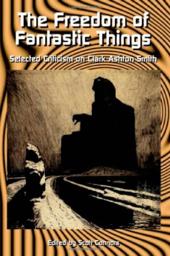 The Freedom of Fantastic Things: Selected Criticism on Clark Ashton Smith free download