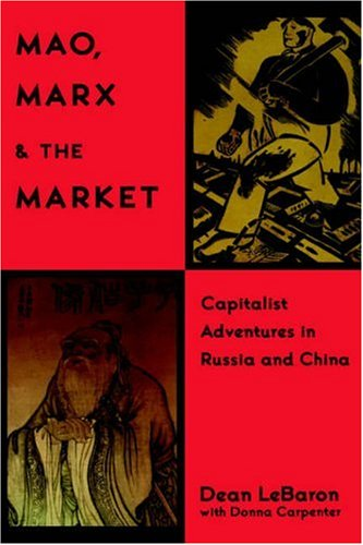 Mao, Marx, and the Market: Capitalist Adventures in Russia and China free download