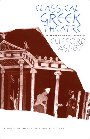 Classical Greek Theatre: New Views of an Old Subject free download