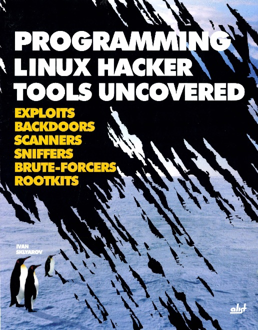 Programming Linux Hacker Tools Uncovered: Exploits, Backdoors, Scanners, Sniffers, Brute-Forcers and Rootkits free download