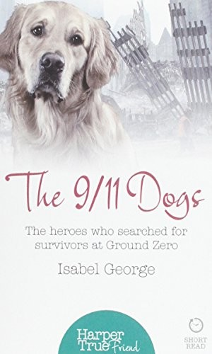 The 9/11 Dogs: The Heroes Who Searched for Survivors at Ground Zero free download
