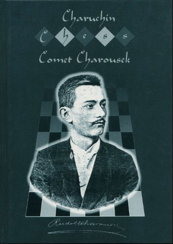 Chess Comet Rudolf Charousek 1873-1900 by Victor A. Charuchin free download