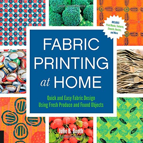 Fabric Printing at Home: Quick and Easy Fabric Design Using Fresh Produce and Found Objects free download