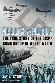 Hell's Angels: The True Story of the 303rd Bomb Group in World War II free download