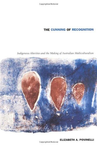 The Cunning of Recognition: Indigenous Alterities and the Making of Australian Multiculturalism free download