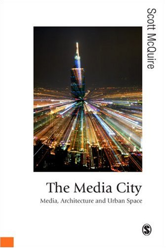 The Media City: Media, Architecture and Urban Space (Published in association with Theory, Culture & Society) free download