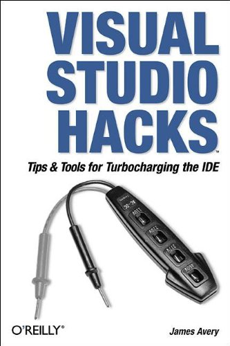 Visual Studio Hacks: Tips & Tools for Turbocharging the IDE free download