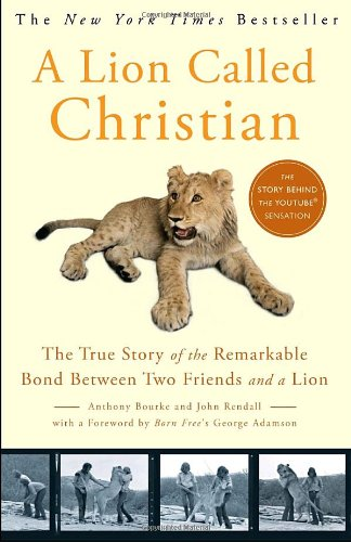 A Lion Called Christian: The True Story of the Remarkable Bond Between Two Friends and a Lion free download