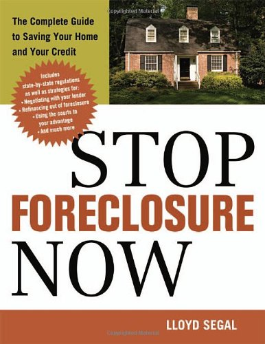 Stop Foreclosure Now: The Complete Guide to Saving Your Home and Your Credit free download