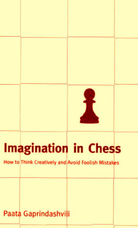 Imagination in Chess: How to Think Creatively and Avoid Foolish Mistakes free download