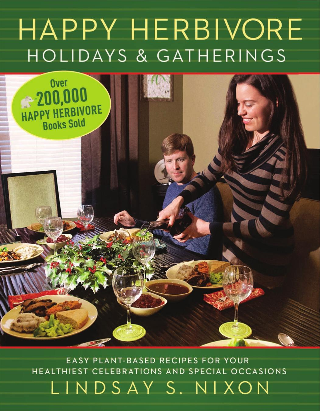 Happy Herbivore Holidays & Gatherings: Easy Plant-Based Recipes for Your Healthiest Celebrations and Special Occasions free download