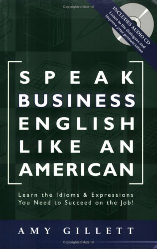 Speak Business English Like an American: Learn the Idioms & Expressions You Need to Succeed On The Job! free download