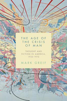 The Age of the Crisis of Man: Thought and Fiction in America, 1933-1973 free download