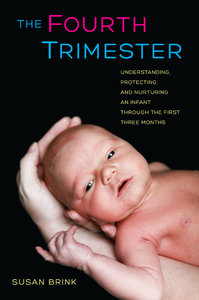 The Fourth Trimester: Understanding, Protecting, and Nurturing an Infant through the First Three Months free download
