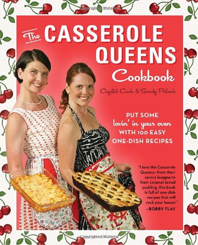 The Casserole Queens Cookbook: Put Some Lovin' in Your Oven with 100 Easy One-Dish Recipes free download
