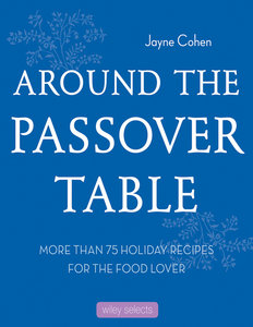 Around the Passover Table: More than 75 Holiday Recipes for the Food Lover free download