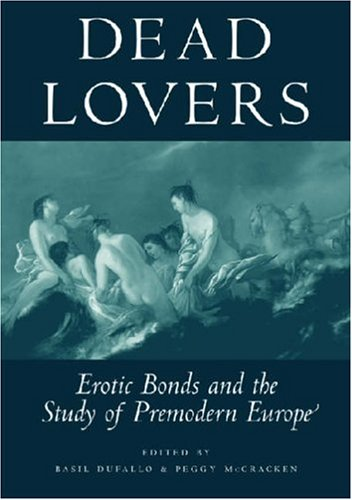Dead Lovers: Erotic Bonds and the Study of Premodern Europe free download
