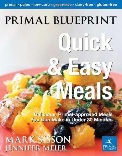 Primal Blueprint Quick and Easy Meals: Delicious, Primal-approved meals you can make in under 30 minutes free download