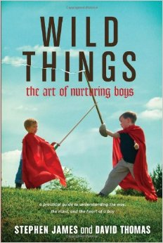 Wild Things - The Art of Nurturing Boys free download