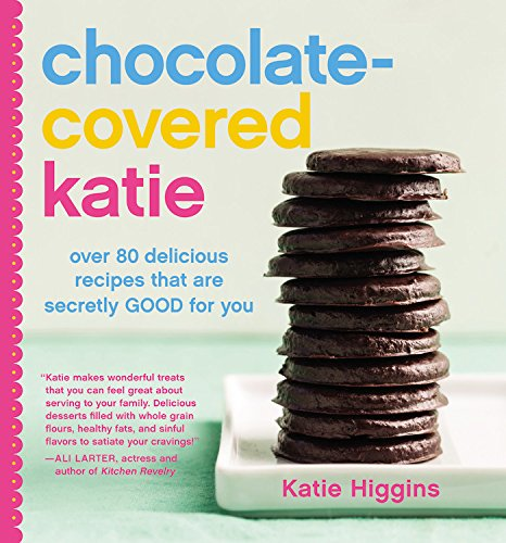 Chocolate-Covered Katie: Over 80 Delicious Recipes That Are Secretly Good for You free download