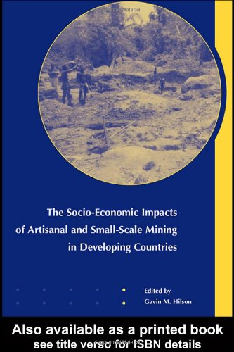 The Socio-Economic Impacts of Artisanal and Small-Scale Mining in Developing Countries free download