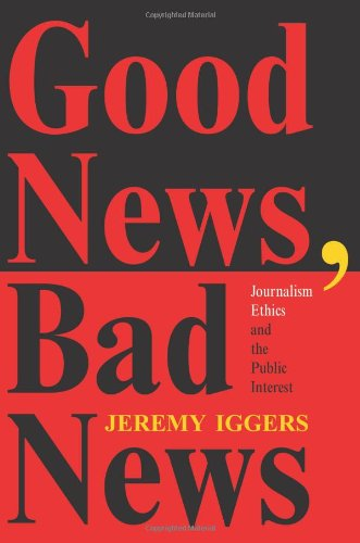 Good News, Bad News: Journalism Ethics And The Public Interest free download