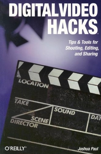 Digital Video Hacks: Tips & Tools for Shooting, Editing, and Sharing (O'Reilly's Hacks Series) by Joshua Paul free download
