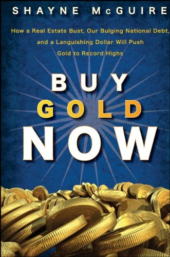 Buy Gold Now: How a Real Estate Bust, our Bulging National Debt, and the Languishing Dollar Will Push Gold free download