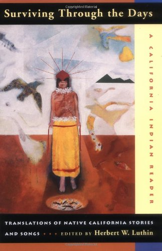 Surviving Through the Days: Translations of Native California Stories and Songs free download