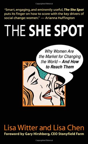 The She Spot: Why Women Are the Market for Changing the World -- And How to Reach Them (BK Business) free download
