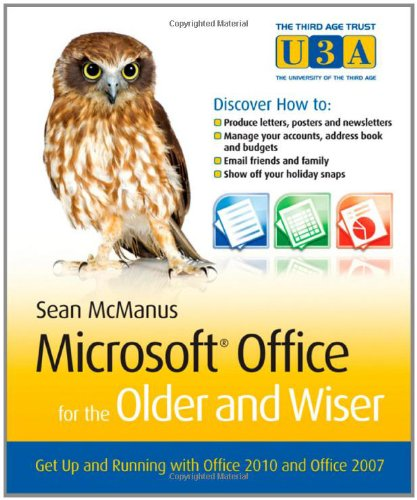 Microsoft Office for the Older and Wiser: Get up and running with Office 2010 and Office 2007 free download