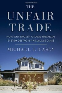 The Unfair Trade: How Our Broken Global Financial System Destroys the Middle Class free download