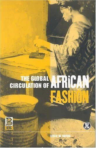 The Global Circulation of African Fashion (Dress, Body, Culture) free download
