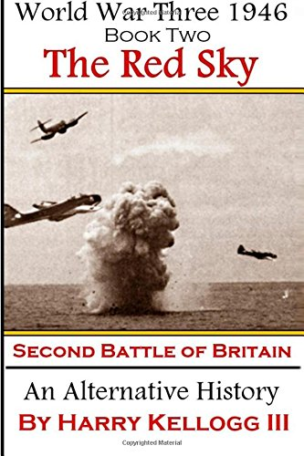 The Red Sky - The Second Battle of Britain (World War Three 1946) (Volume 2) free download