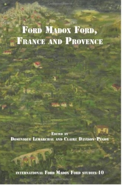 Ford Madox Ford, France and Provence (International Ford Madox Ford Studies) free download