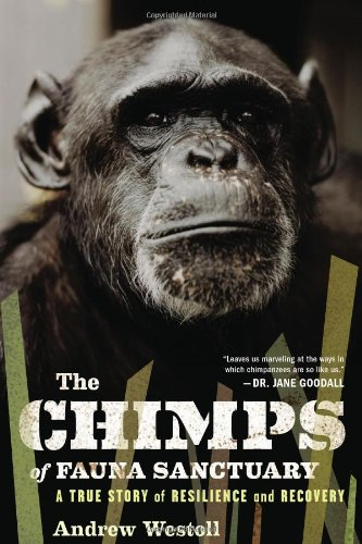 The Chimps of Fauna Sanctuary: A True Story of Resilience and Recovery free download