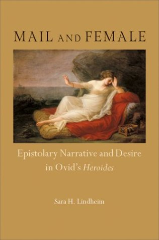 Mail and Female: Epistolary Narrative and Desire in Ovid's Heroides free download