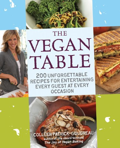 The Vegan Table: 200 Unforgettable Recipes for Entertaining Every Guest at Every Occasion free download