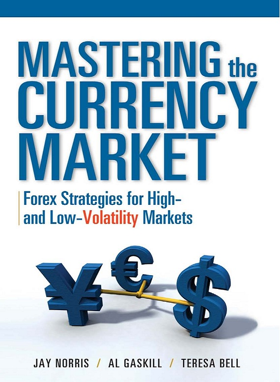 Mastering the Currency Market: Forex Strategies for High and Low Volatility Markets free download