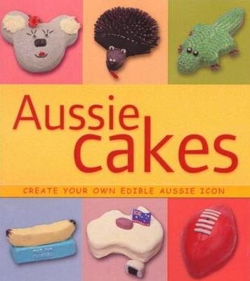 Aussie Cakes: Create Your Own Edible Aussie Icon by Rachel Williams free download